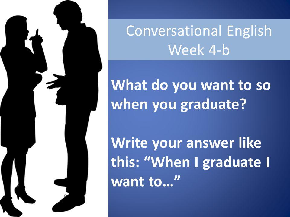 Conversational English Week 4-b What do you want to so when you graduate.
