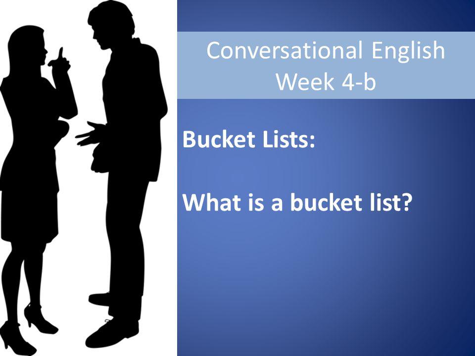 Conversational English Week 4-b Bucket Lists: What is a bucket list
