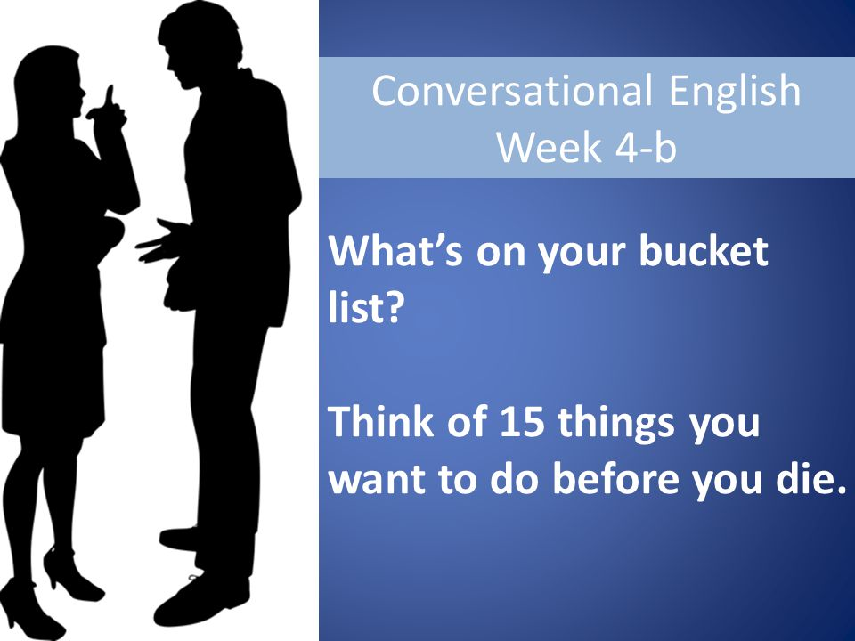 Conversational English Week 4-b What's on your bucket list.