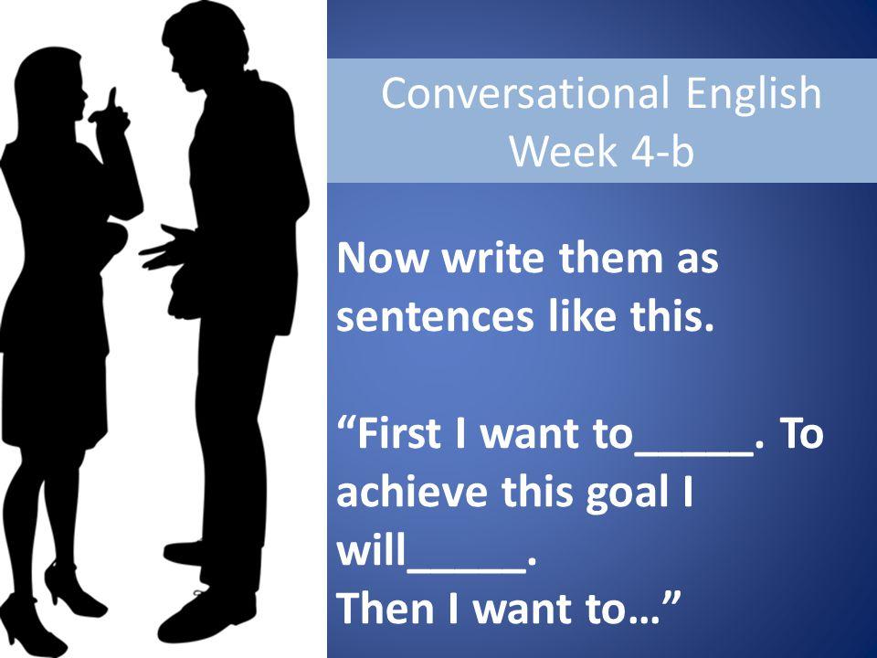 Conversational English Week 4-b Now write them as sentences like this.