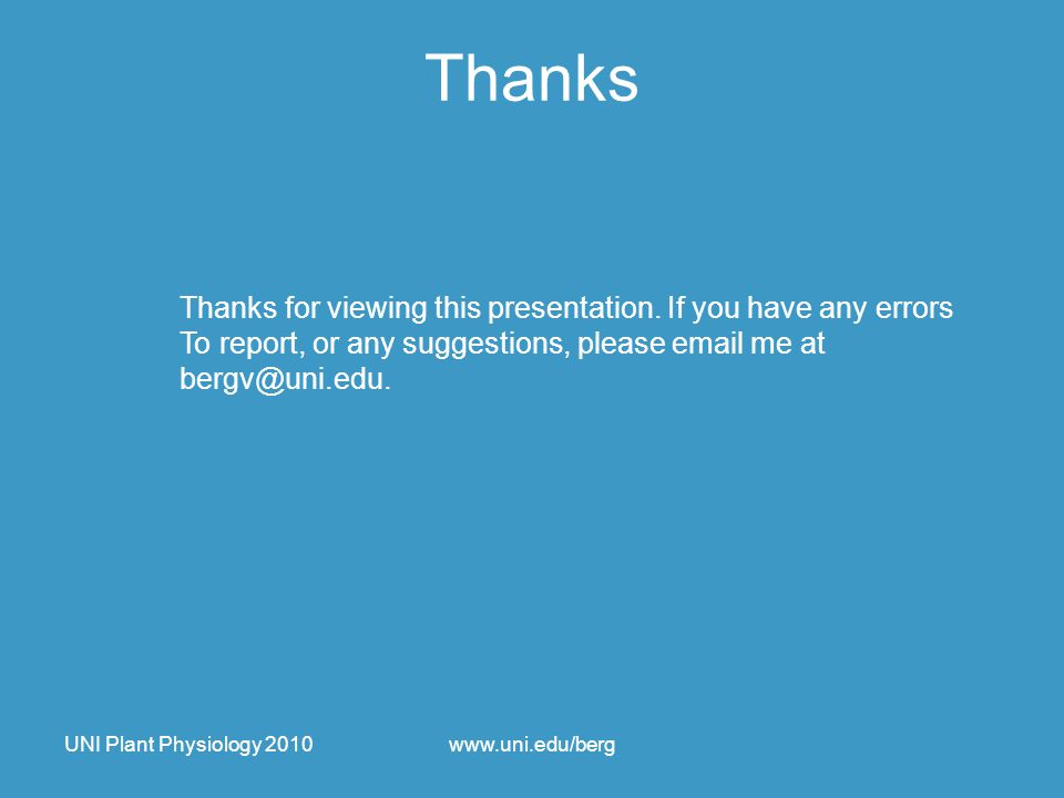 UNI Plant Physiology 2010www.uni.edu/berg Thanks Thanks for viewing this presentation.