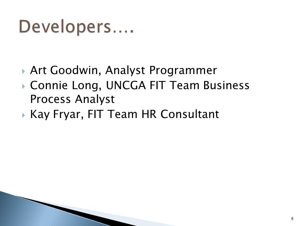  Art Goodwin, Analyst Programmer  Connie Long, UNCGA FIT Team Business Process Analyst  Kay Fryar, FIT Team HR Consultant 8