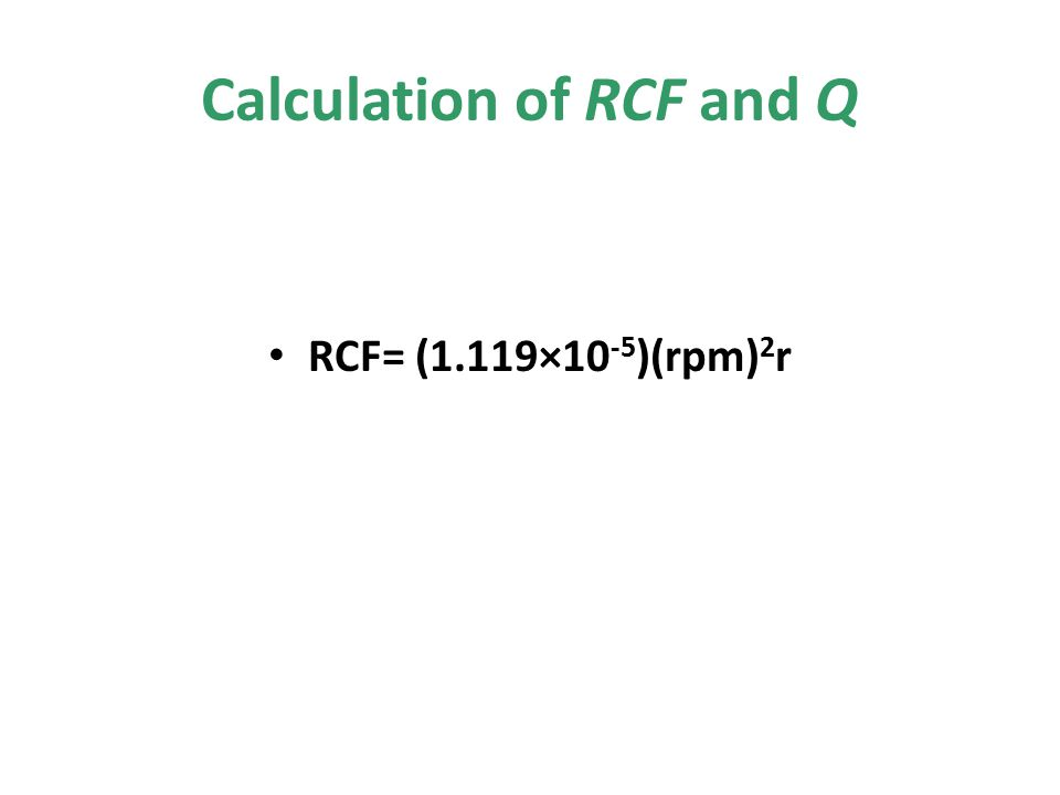 Calculation of RCF and Q RCF= (1.119×10 -5 )(rpm) 2 r