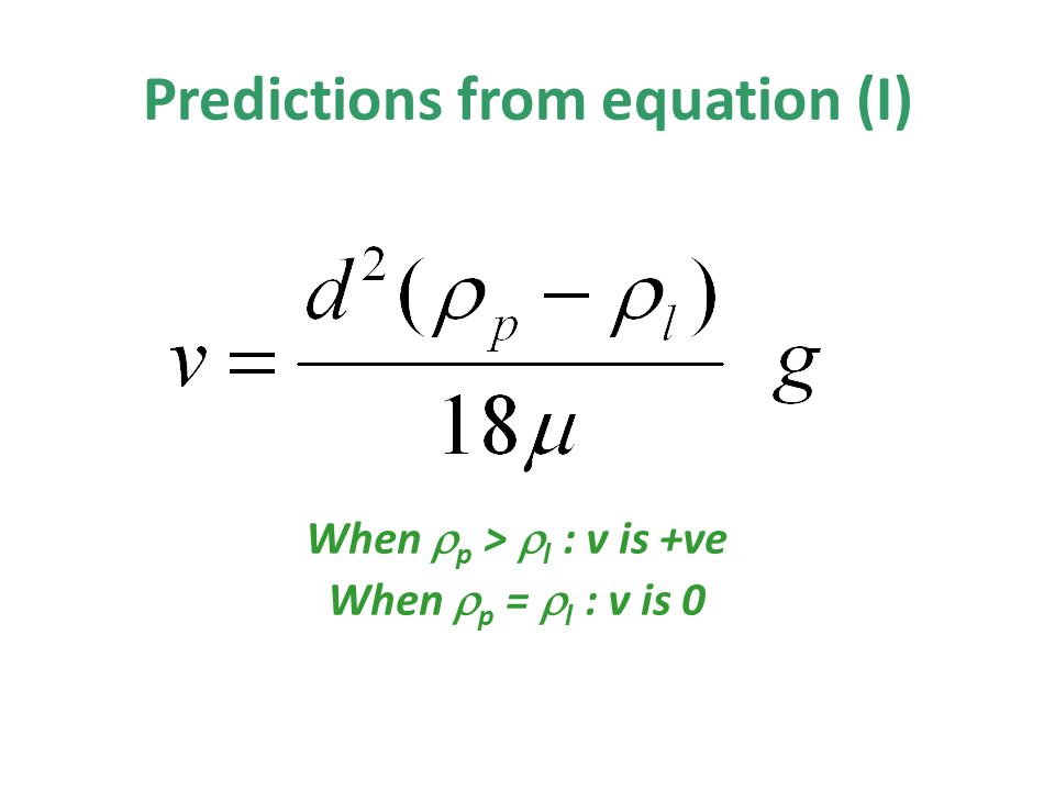 When  p >  l : v is +ve When  p =  l : v is 0 Predictions from equation (I)