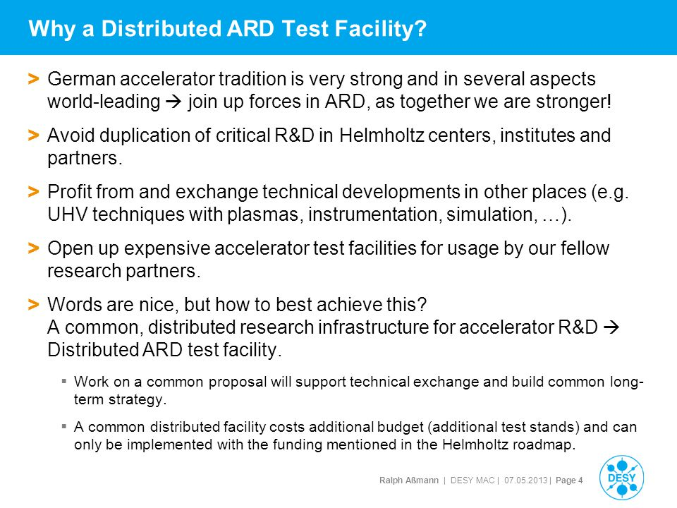 Ralph Aßmann | DESY MAC | 07.05.2013 | Page 15 Conclusion > The distributed ARD test facility is a great opportunity for the Helmholtz centers, institutes and partners:  Build a common, distributed accelerator research infrastructure in Germany with a strategic vision.