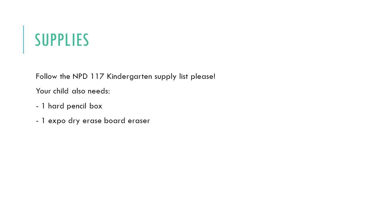 SUPPLIES Follow the NPD 117 Kindergarten supply list please.
