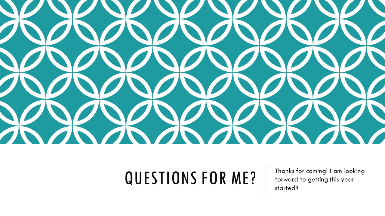 QUESTIONS FOR ME? Thanks for coming! I am looking forward to getting this year started!!