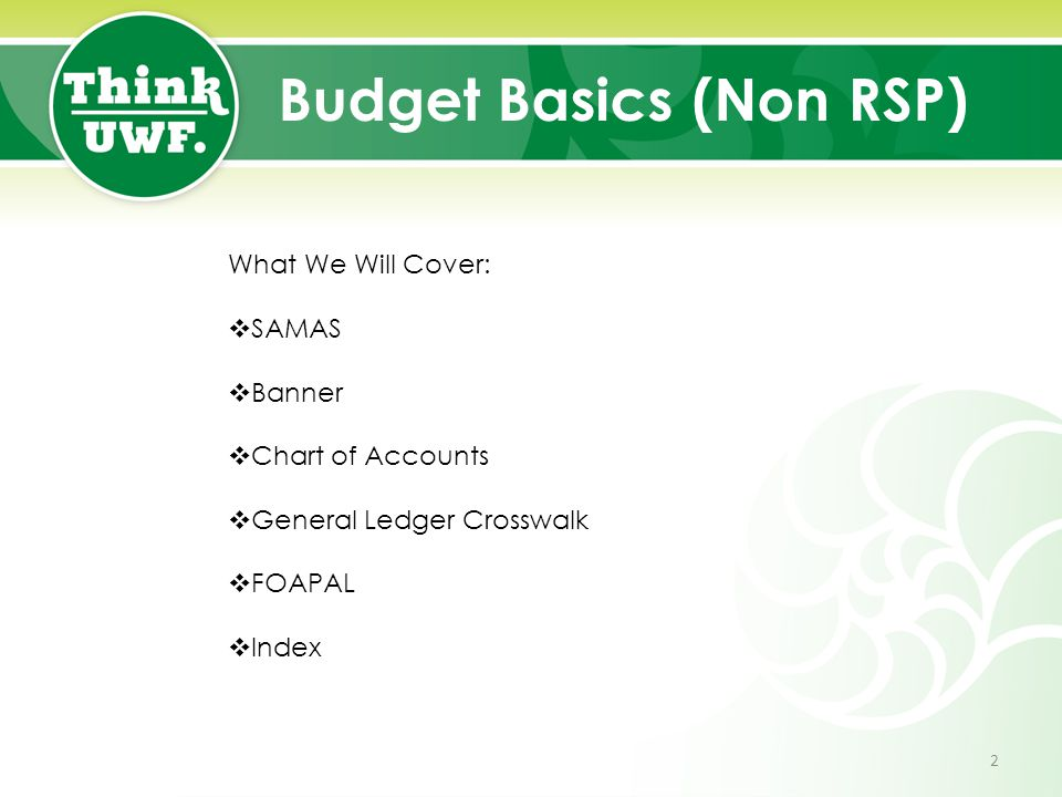 Budget Basics (Non RSP) What We Will Cover:  SAMAS  Banner  Chart of Accounts  General Ledger Crosswalk  FOAPAL  Index 2