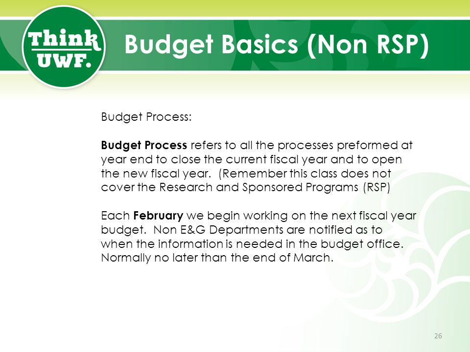 Budget Basics (Non RSP) Budget Process: Budget Process refers to all the processes preformed at year end to close the current fiscal year and to open