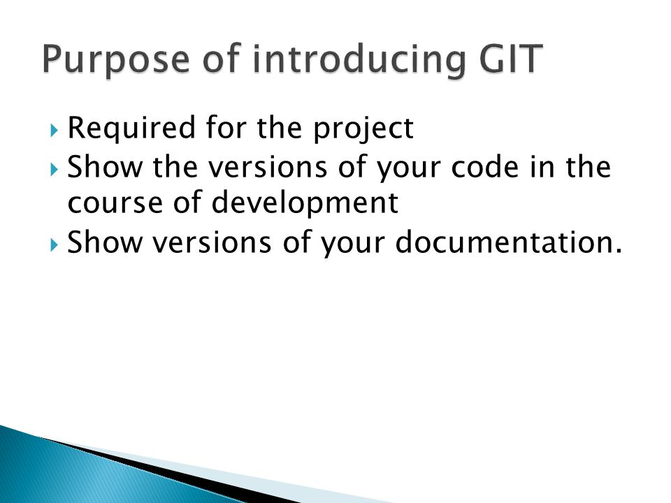  Required for the project  Show the versions of your code in the course of development  Show versions of your documentation.