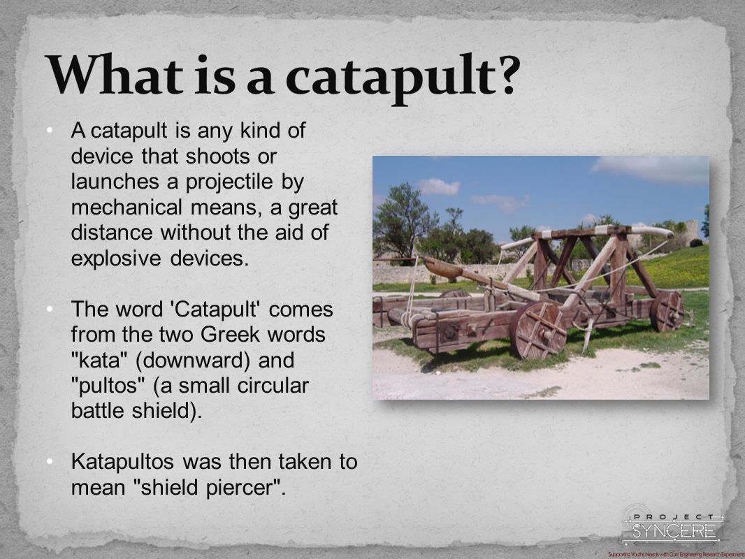 A catapult is any kind of device that shoots or launches a projectile by mechanical means, a great distance without the aid of explosive devices.