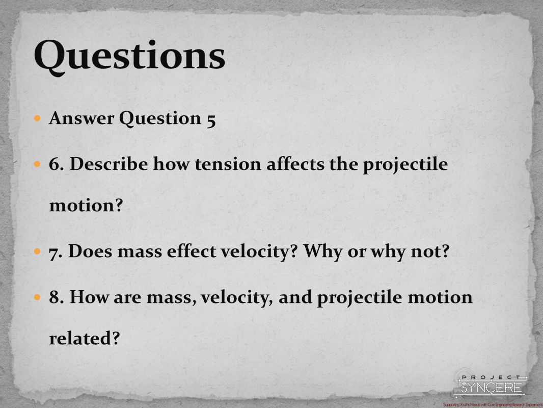 Answer Question 5 6. Describe how tension affects the projectile motion.