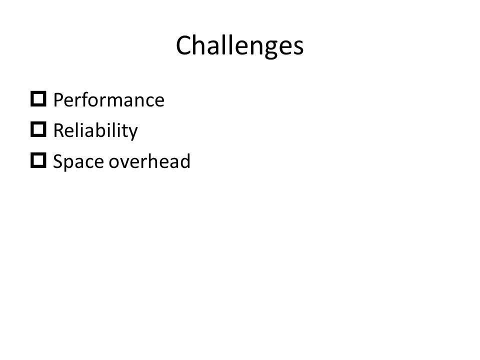 Challenges  Performance  Reliability  Space overhead