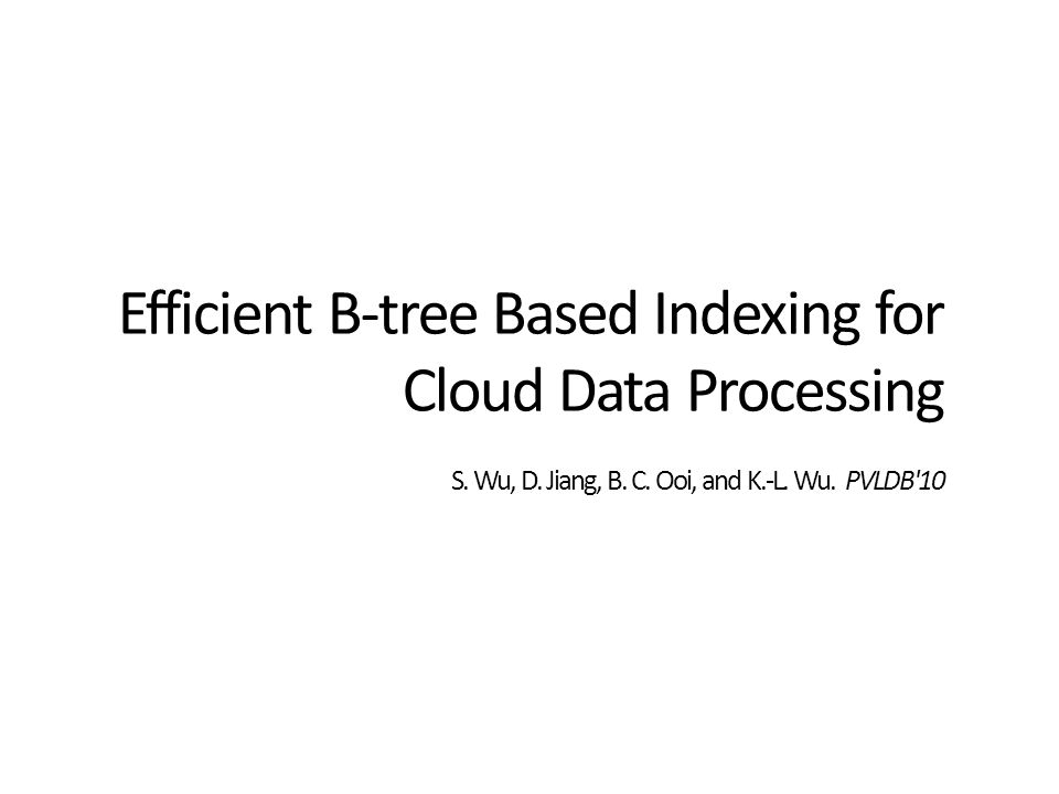 Efficient B-tree Based Indexing for Cloud Data Processing S.