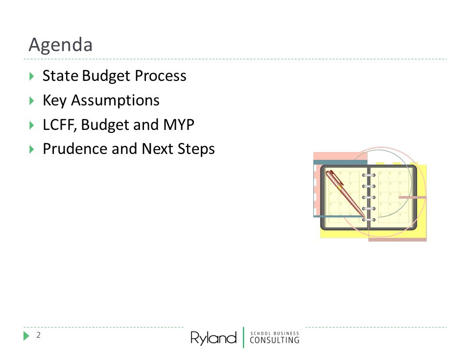 Agenda 2  State Budget Process  Key Assumptions  LCFF, Budget and MYP  Prudence and Next Steps