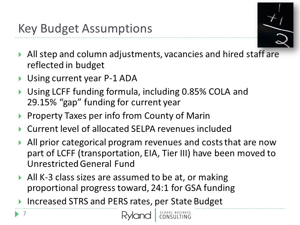 Key Budget Assumptions 7  All step and column adjustments, vacancies and hired staff are reflected in budget  Using current year P-1 ADA  Using LCF