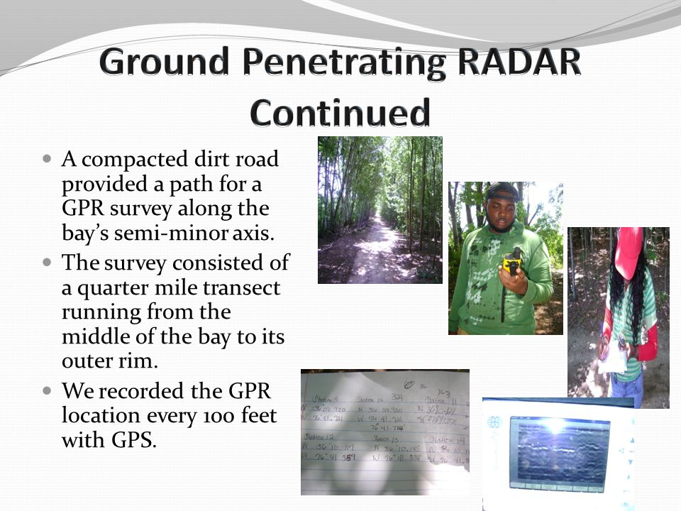 A compacted dirt road provided a path for a GPR survey along the bay's semi-minor axis. The survey consisted of a quarter mile transect running from t