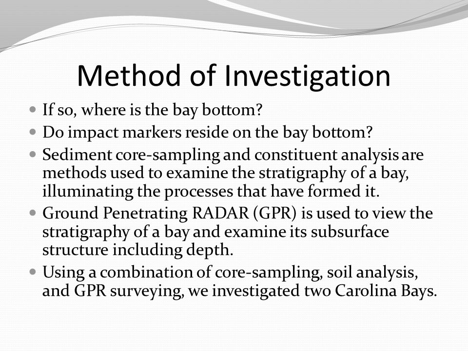 Method of Investigation If so, where is the bay bottom? Do impact markers reside on the bay bottom? Sediment core-sampling and constituent analysis ar