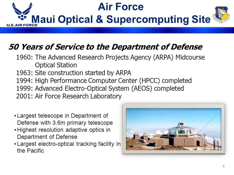 Air Force Research Laboratory Directed Energy Directorate Maui Space Surveillance System MSSS (AFRL) 3.6m and 1.6m telescopes Maui Space Surveillance System High-resolution Imaging Orbital Tracking Space Object Characterization GEODSS 1.6m 4 AEOS 3.6m AEOS 3.6m GEODSS ( AF Space Command ) Ground-based Electro-Optical Deep Space Surveillance