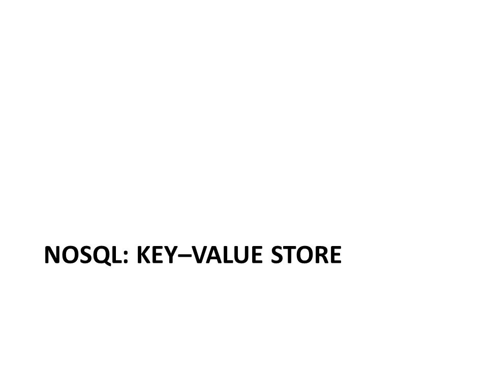 NOSQL: KEY–VALUE STORE