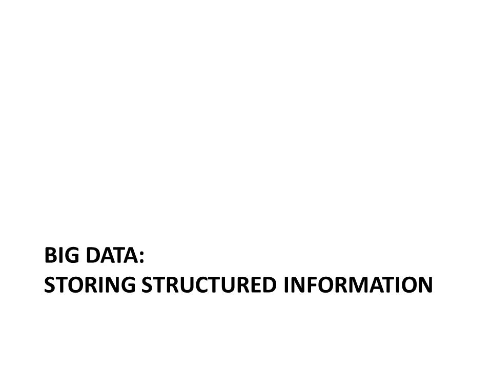 BIG DATA: STORING STRUCTURED INFORMATION