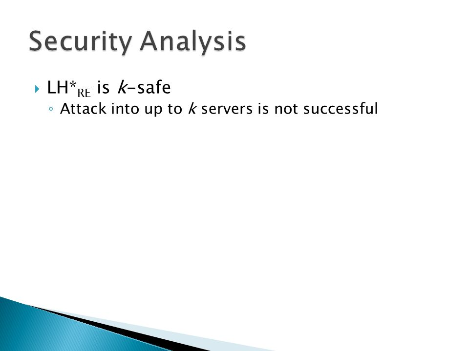  LH* RE is k-safe ◦ Attack into up to k servers is not successful