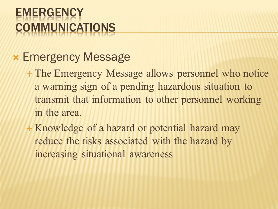  Emergency Message  Information that must be conveyed to incident command and other responders on the scene  Usually will be life safety in nature  Examples:  Potential Collapse  Signs of a hostile fire event such as backdraft or flashover  Systems failure such as hose, pump, aerial malfunction