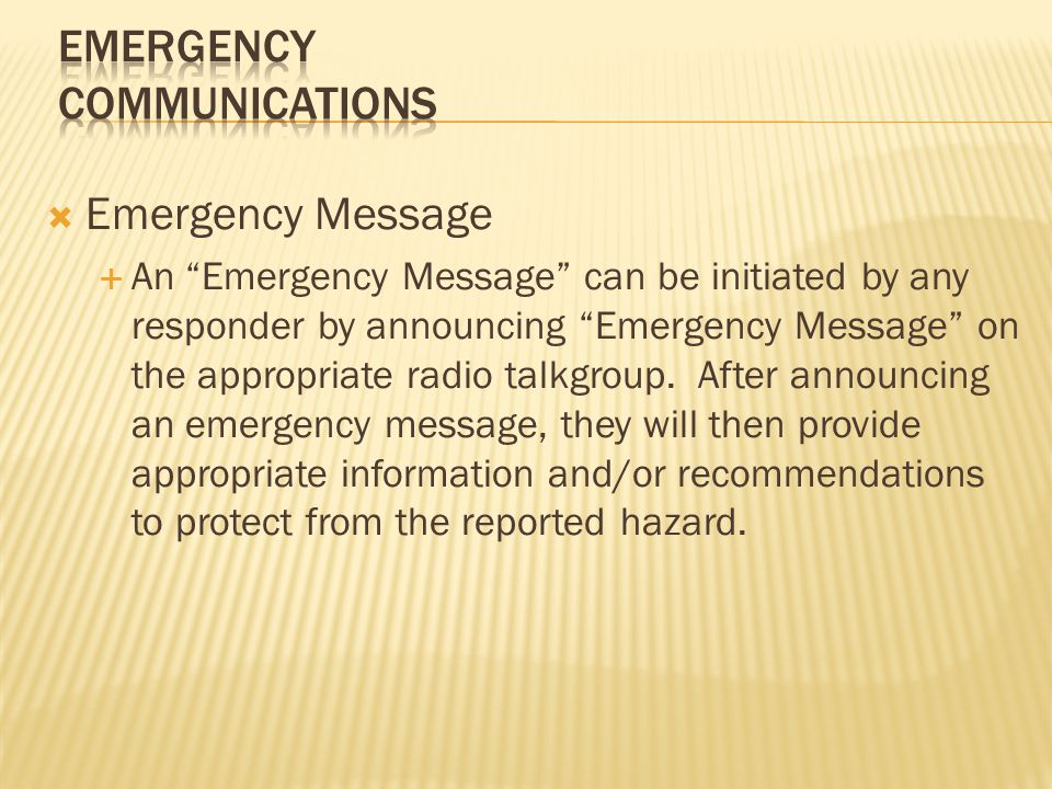  Emergency Message  The Emergency Message allows personnel who notice a warning sign of a pending hazardous situation to transmit that information to other personnel working in the area.