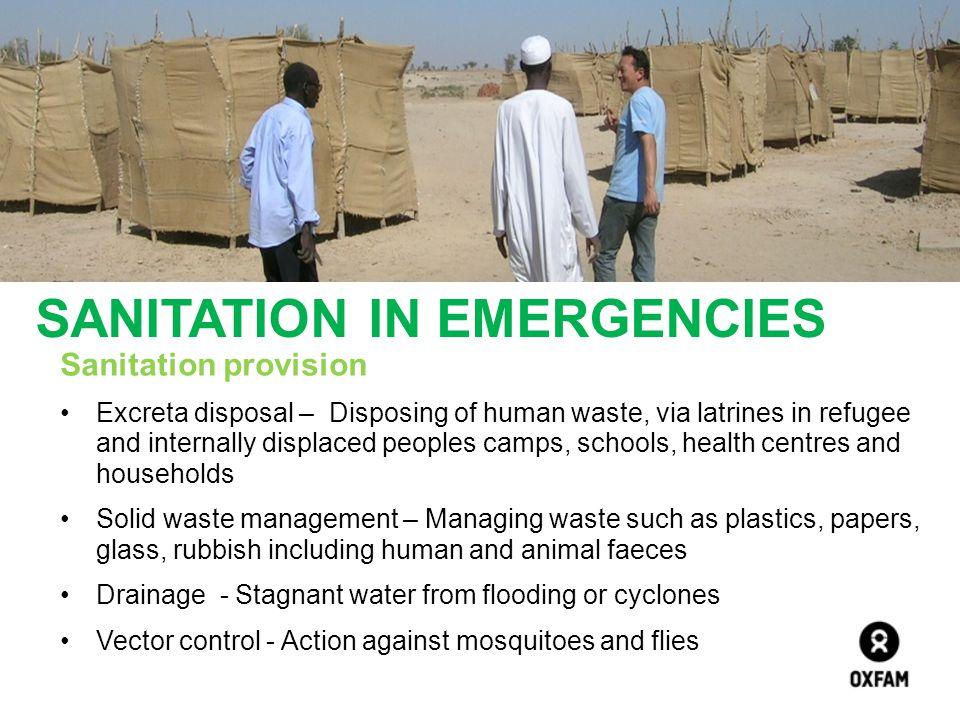 SANITATION IN EMERGENCIES Sanitation provision Excreta disposal – Disposing of human waste, via latrines in refugee and internally displaced peoples c