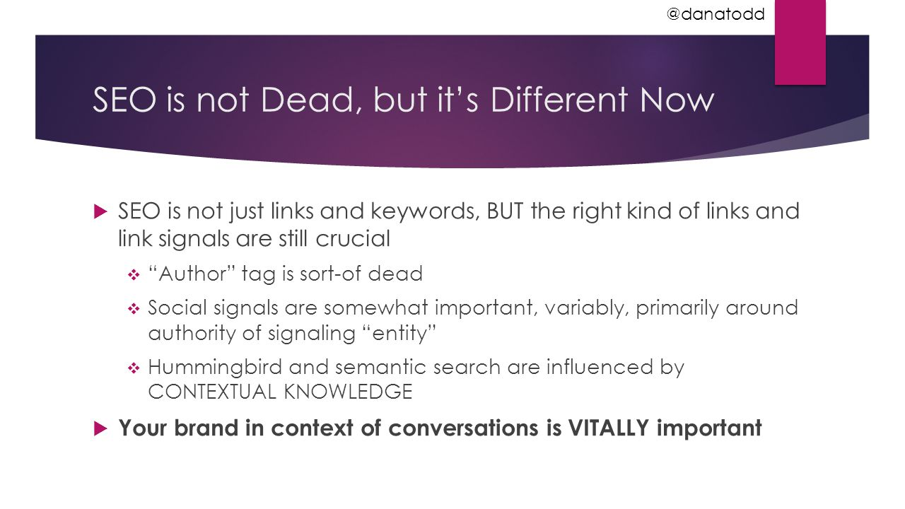"""SEO is not Dead, but it's Different Now  SEO is not just links and keywords, BUT the right kind of links and link signals are still crucial  """"Author"""