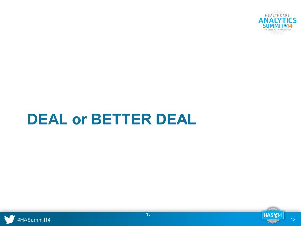 #HASummit14 15 DEAL or BETTER DEAL