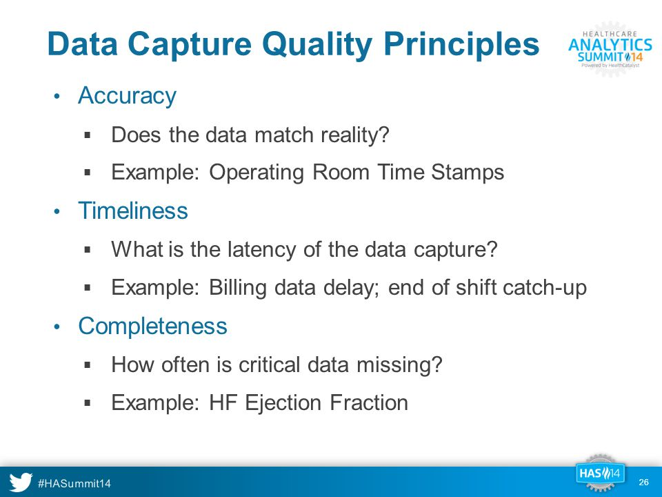 #HASummit14 26 Data Capture Quality Principles Accuracy  Does the data match reality.