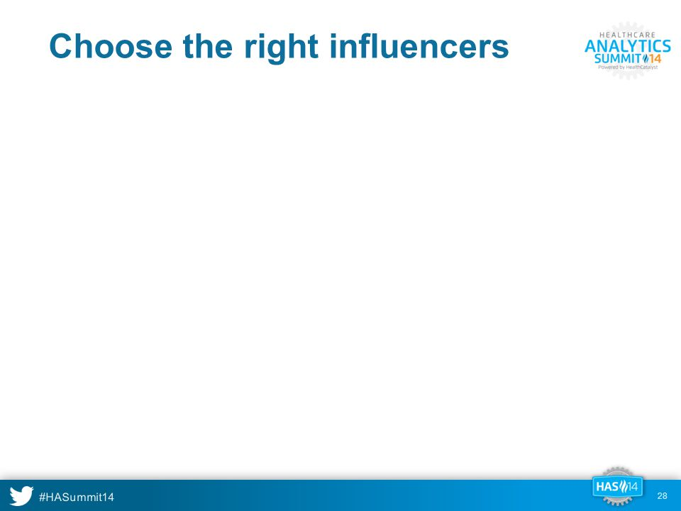 #HASummit14 28 Choose the right influencers