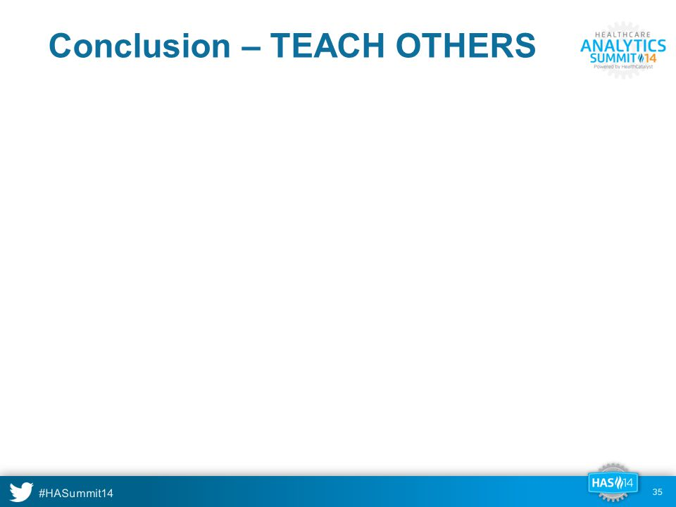 #HASummit14 35 Conclusion – TEACH OTHERS
