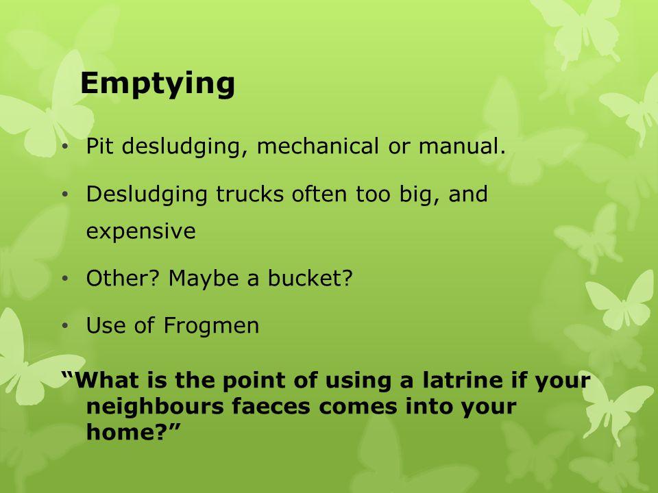 Emptying Pit desludging, mechanical or manual.