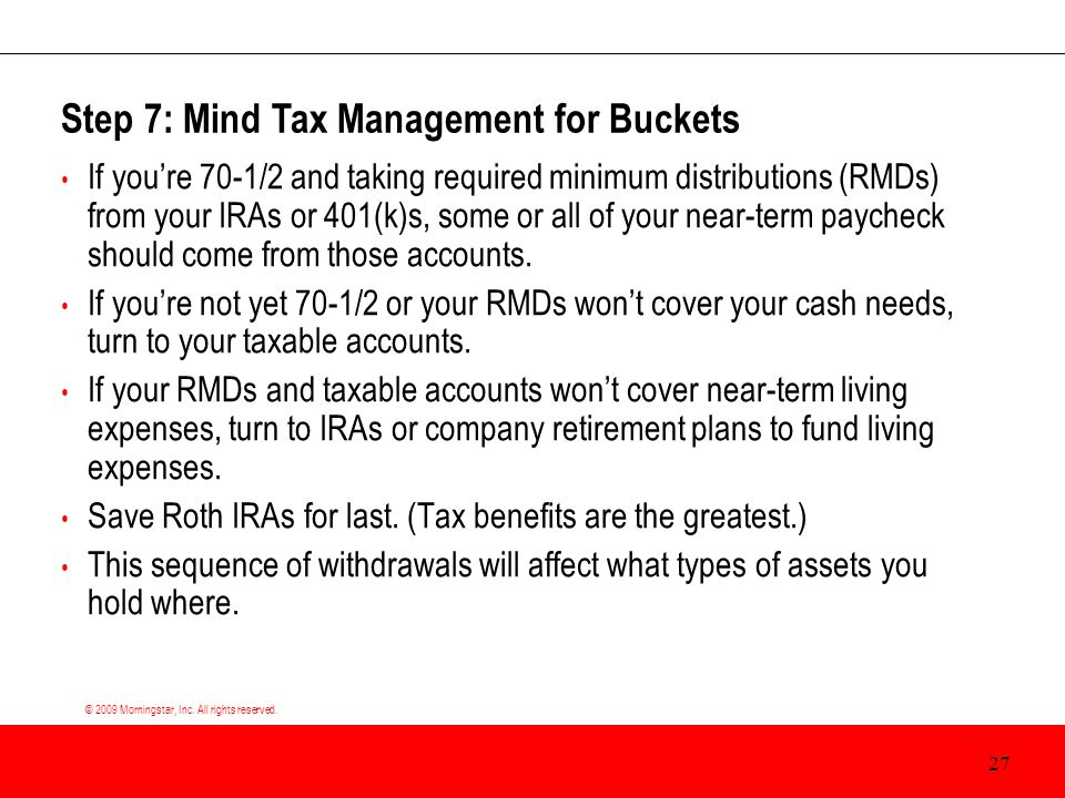 © 2009 Morningstar, Inc. All rights reserved. If you're 70-1/2 and taking required minimum distributions (RMDs) from your IRAs or 401(k)s, some or all