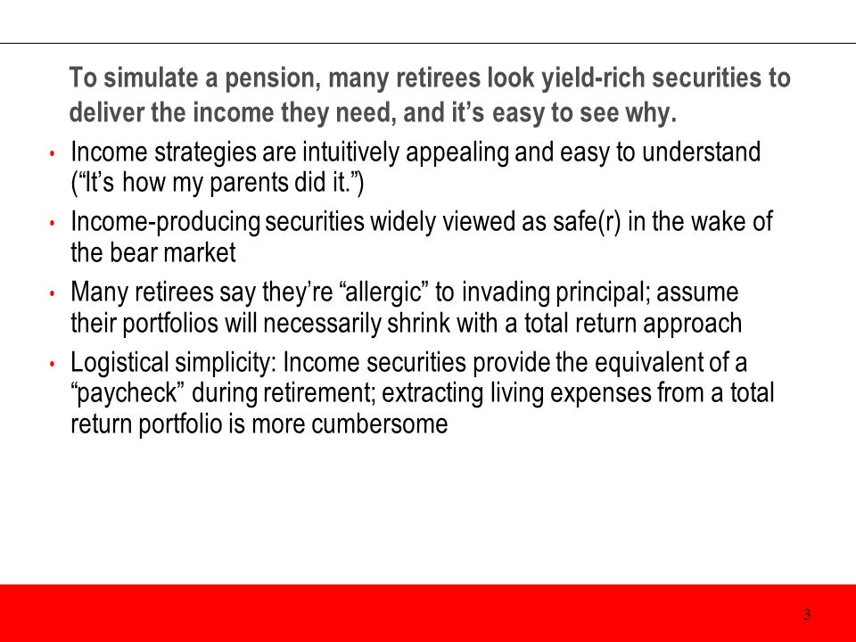 To simulate a pension, many retirees look yield-rich securities to deliver the income they need, and it's easy to see why. Income strategies are intui