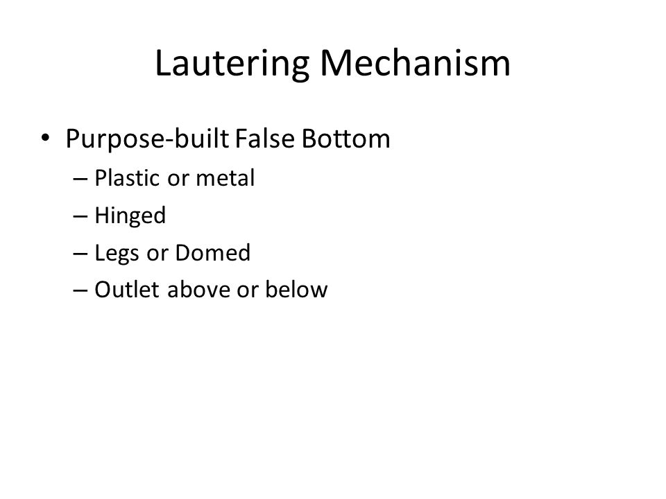 Lautering Mechanism Purpose-built False Bottom – Plastic or metal – Hinged – Legs or Domed – Outlet above or below