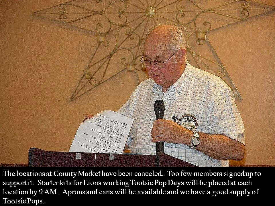 Weldon Garrelts gave us the word on Tootsie Pop Day. Tootsie Pop days will be May 19 & 20. The Walk for Sight report will be given after Tootsie Pop d