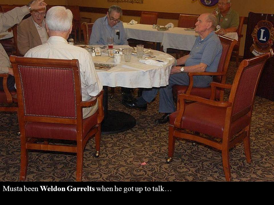 Musta been Weldon Garrelts when he got up to talk…
