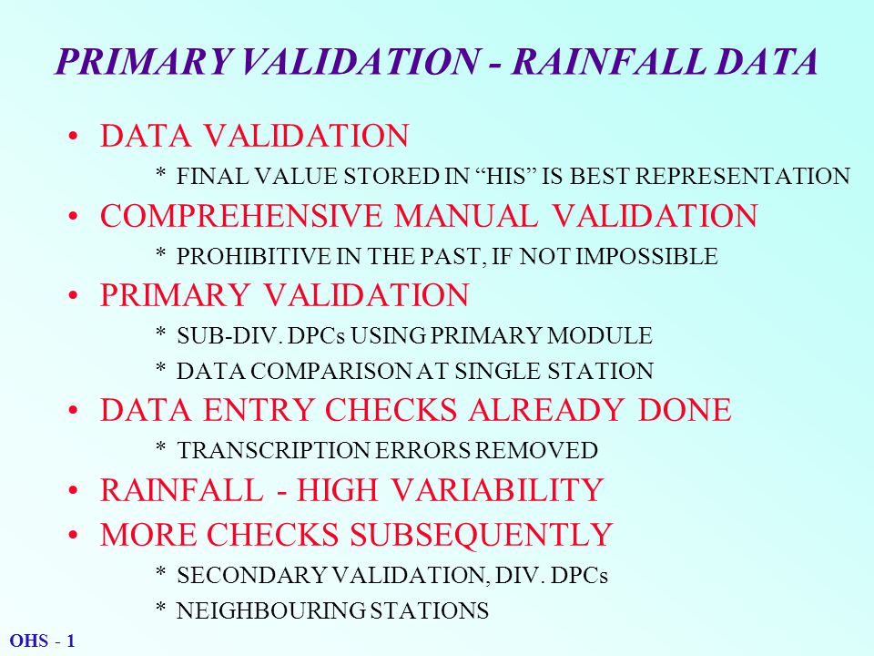 PRIMARY VALIDATION - RAINFALL DATA DATA VALIDATION *FINAL VALUE STORED IN HIS IS BEST REPRESENTATION COMPREHENSIVE MANUAL VALIDATION *PROHIBITIVE IN THE PAST, IF NOT IMPOSSIBLE PRIMARY VALIDATION *SUB-DIV.