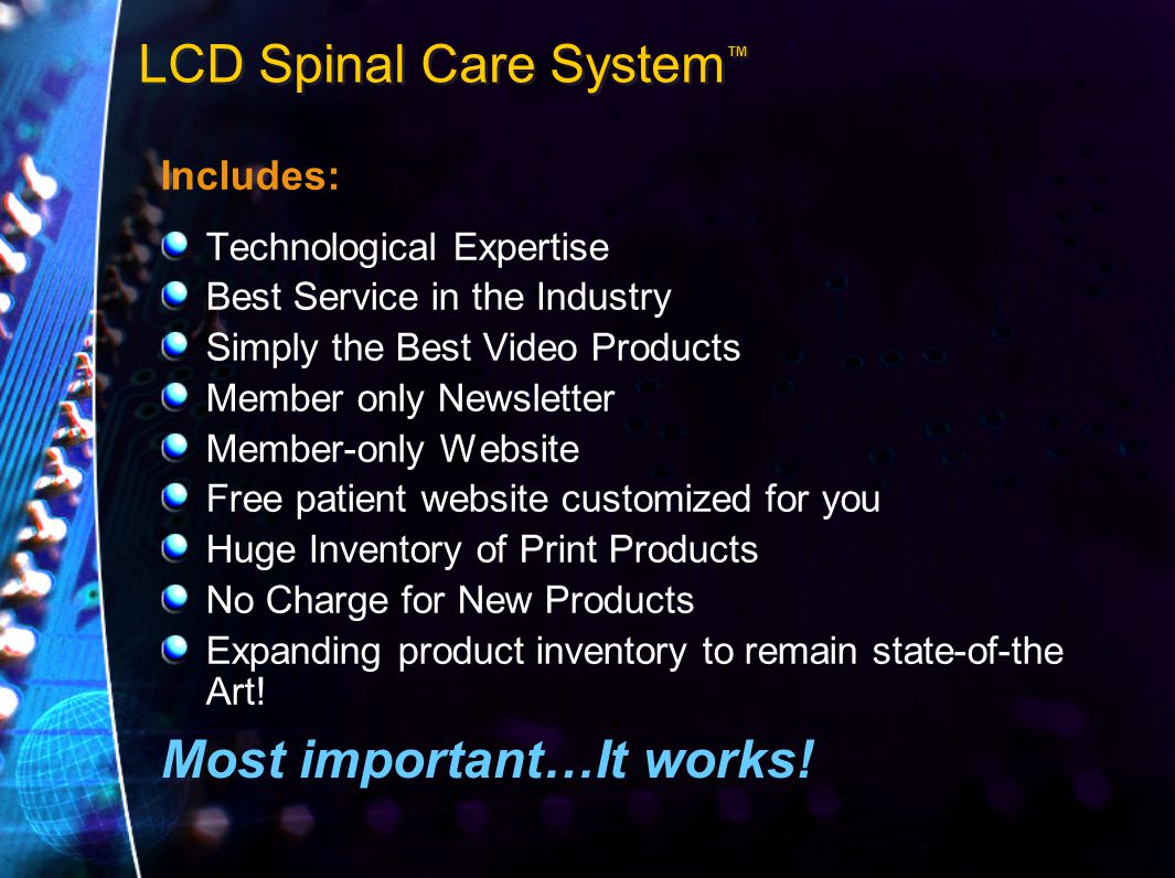 LCD Spinal Care System ™ Most important…It works.