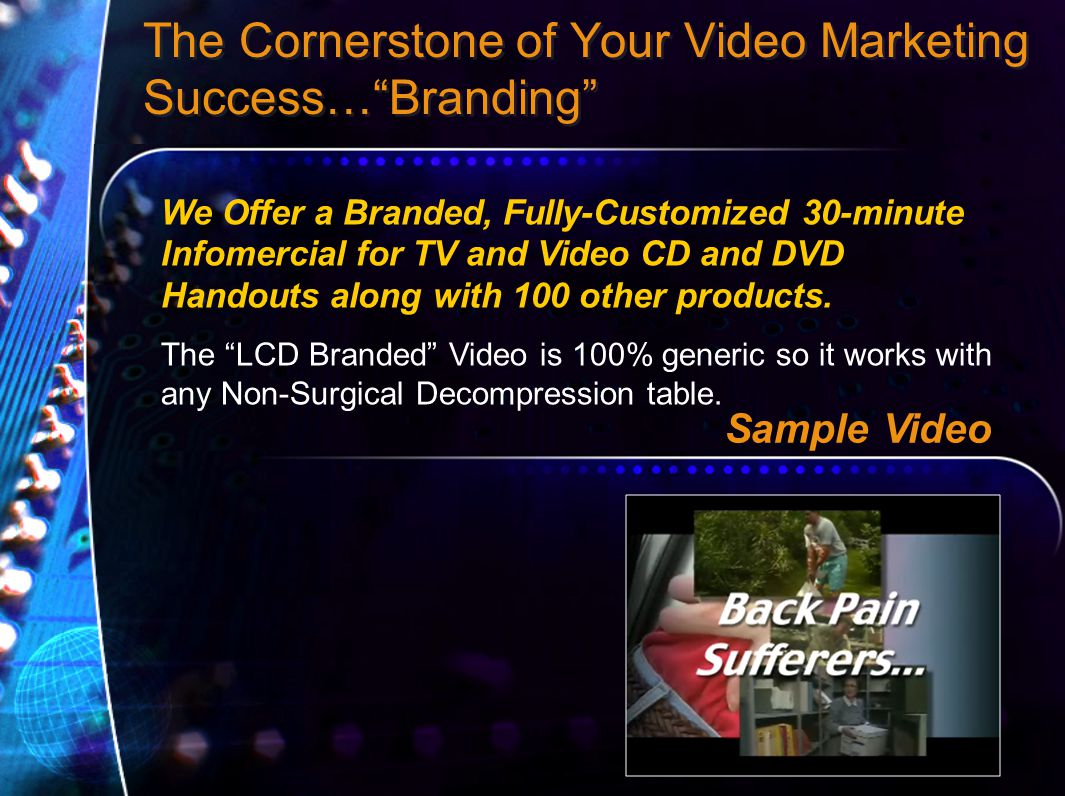 The Cornerstone of Your Video Marketing Success… Branding We Offer a Branded, Fully-Customized 30-minute Infomercial for TV and Video CD and DVD Handouts along with 100 other products.