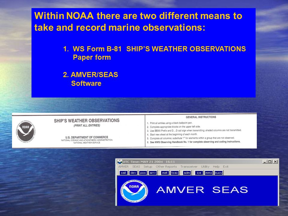 Within NOAA there are two different means to take and record marine observations: 1.