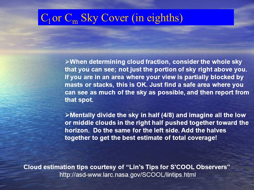  When determining cloud fraction, consider the whole sky that you can see; not just the portion of sky right above you.