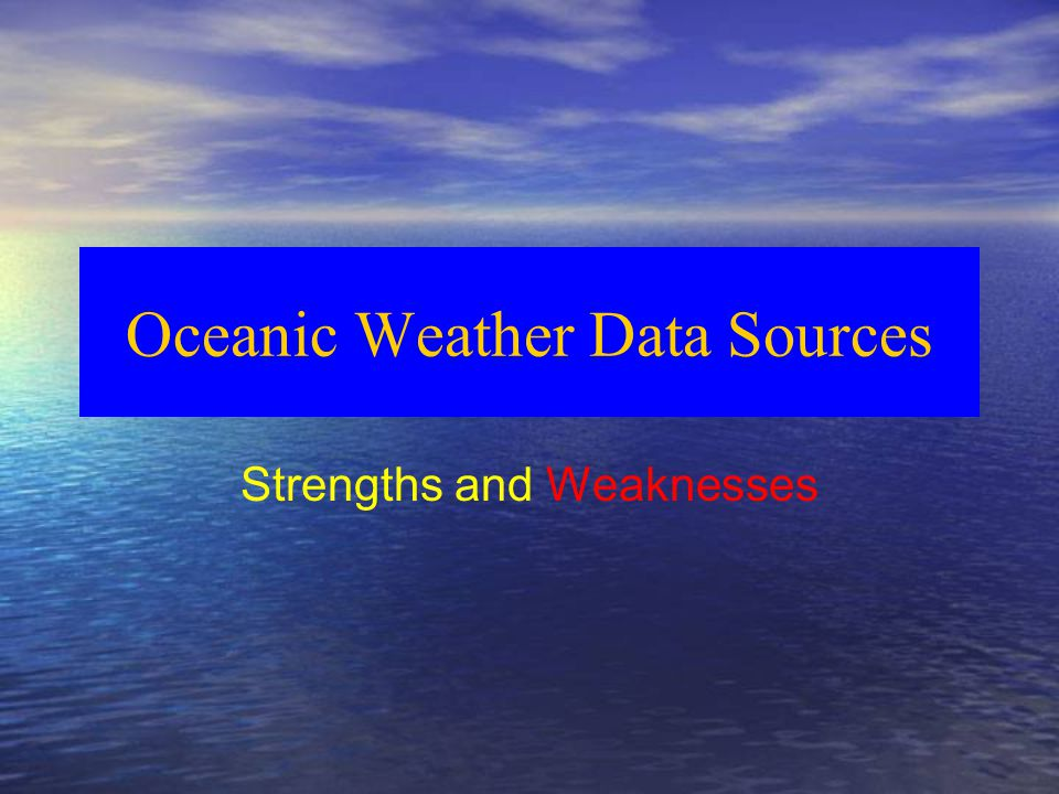 Oceanic Weather Data Sources Strengths and Weaknesses