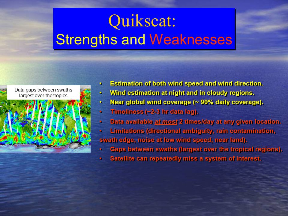 Quikscat: Strengths and Weaknesses Quikscat: Strengths and Weaknesses Estimation of both wind speed and wind direction.