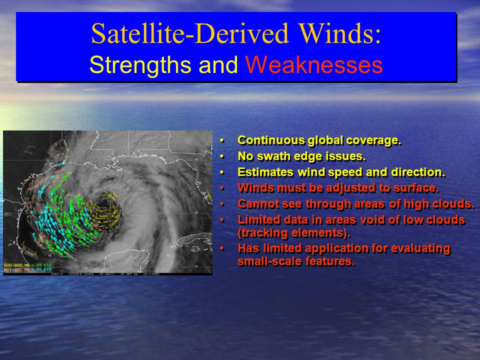 Satellite-Derived Winds: Strengths and Weaknesses Satellite-Derived Winds: Strengths and Weaknesses Continuous global coverage.
