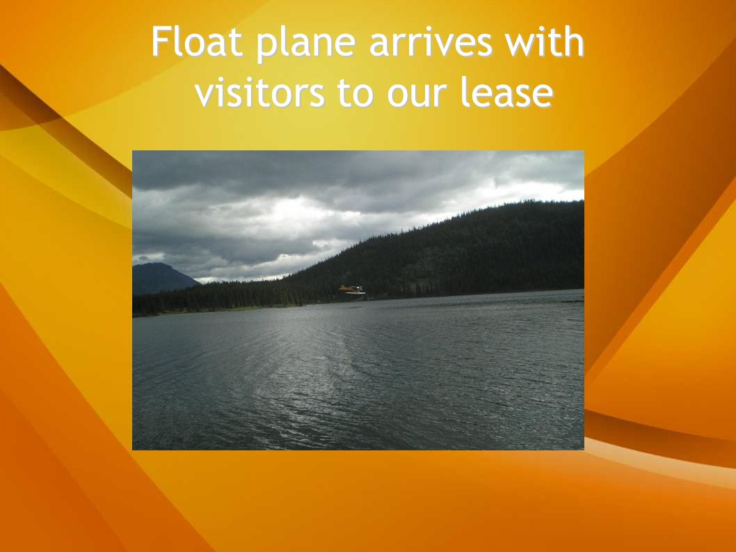 Float plane arrives with ​ visitors to our lease