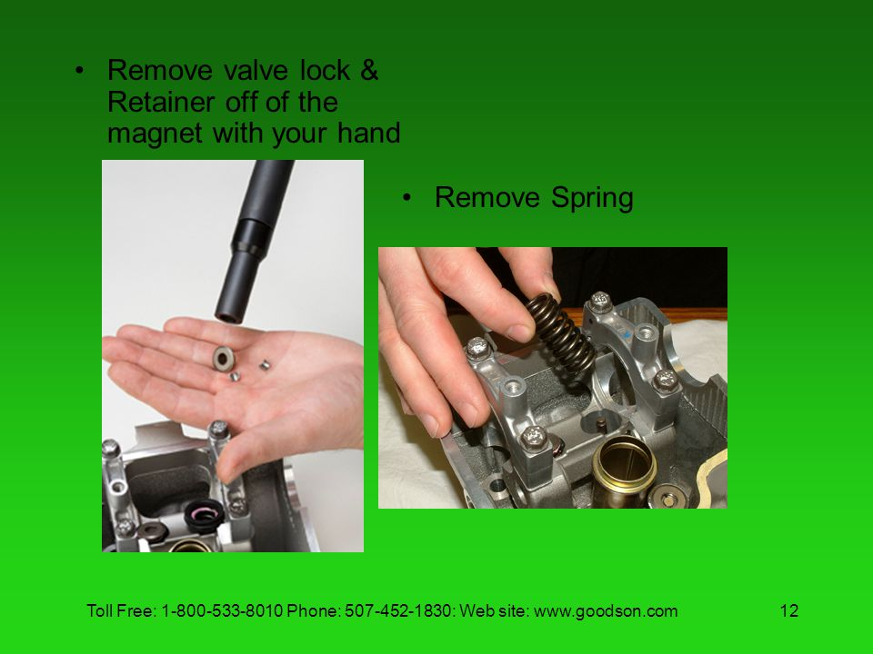 Toll Free: 1-800-533-8010 Phone: 507-452-1830: Web site: www.goodson.com12 Remove valve lock & Retainer off of the magnet with your hand Remove Spring